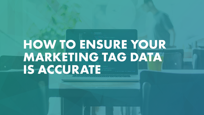 How to Ensure Your Marketing Tag Data Is Accurate