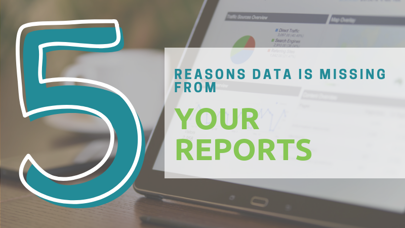 5 Reasons Data is Missing From Your Reports
