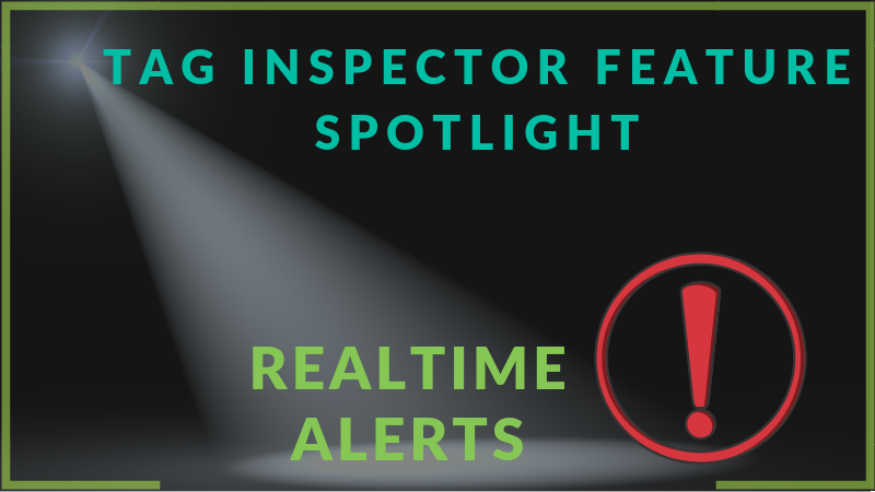 Tag Inspector Feature Spotlight: Realtime Alerts