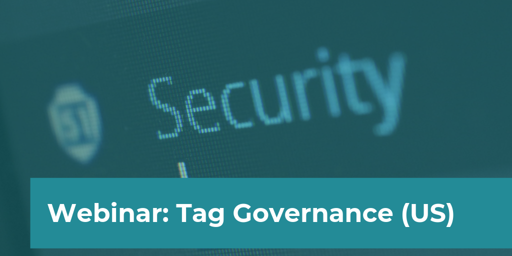 Tag Governance: Optimizing Data Collection in Today's Privacy Environment (US)
